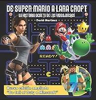 De Super Mario a Lara Croft: La historia oculta de los videojuegos par David Martínez