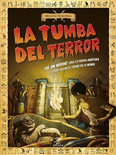 La tumba del terror: ¡Sé un héroe! Crea tu propia aventura para salvar el tesoro de la momia (Misión Historia) por AA. VV.