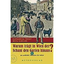 WARUM TRÄGT IN WIEN DER SCHANI DEN GARTEN HINAUS ?: & 99 andere Fragen zu Wien