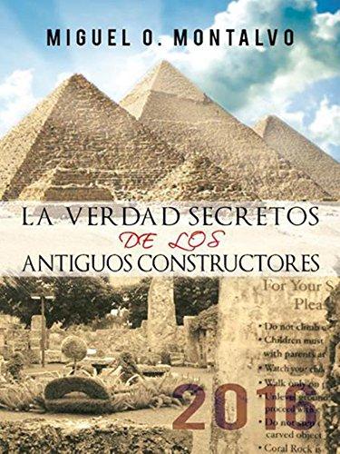 La Verdad Secretos De Los Antiguos Constructores: 2016 por Miguel O. Montalvo