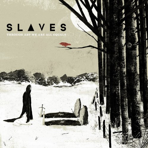 Through Art We Are All Equals by Slaves (2014-08-03)