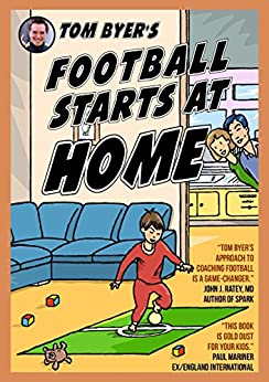 Tom Byer's Football Starts at Home [UK] (English Edition) di [Byer, Tom, Varcoe, Fred]