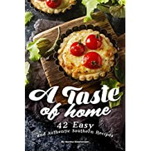 A Taste of Home: 42 Easy and Authentic Southern Recipes (English Edition)