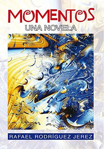Momentos: Una Novela por Rafael Rodríguez Jerez