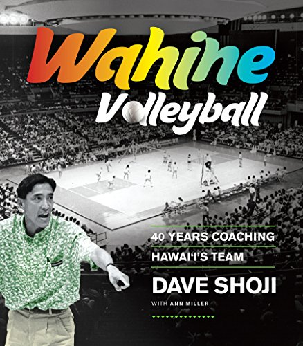 Wahine Volleyball: 40 Years Coaching Hawaii's Team por Ann Miller