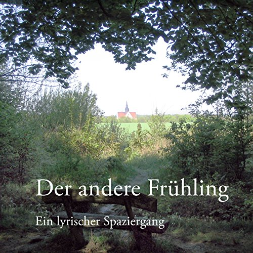 Der andere Frühling: Ein lyrischer Spaziergang