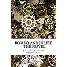 Romeo And Juliet - The Novel: In understandable novel form, modernized to aid enjoyment.: Volume 1 (A Steampunk Solution)