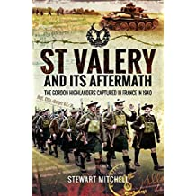 St Valery and its Aftermath: The Gordon Highlanders Captured in France in 1940