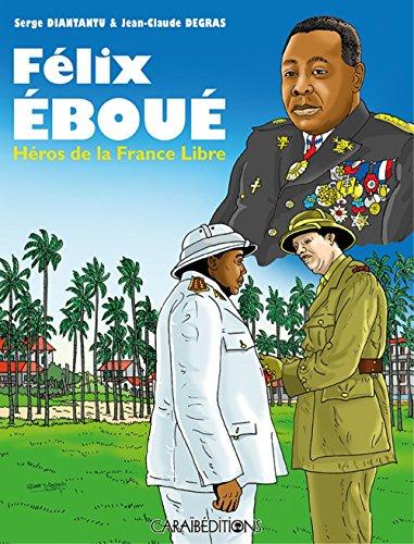 Félix Eboué. Héros de la France Libre par Serge Diantantu