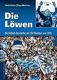 Die Löwen: Die Fußball-Geschichte des TSV München von 1860