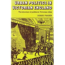 Urban Politics in Victorian England: The Structure of Politics in Victorian Cities