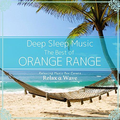 Deep Sleep Music - The Best of Orange Range: Relaxing Music Box Covers Orange Music Box