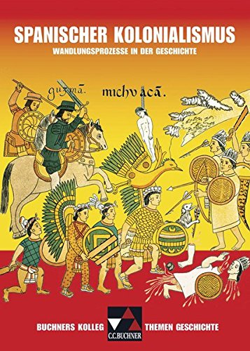Buchners Kolleg. Themen Geschichte/Spanischer Kolonialismus: Wandlungsprozesse in der Geschichte