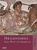 Hellenismus: Eine Welt im Umbruch - Hans-Ulrich Cain, Volker Grieb, Clemens Koehn