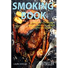 Smoking Book: 100 Quick & Easy Award Winning Recipes To Impress Your Friends & Family