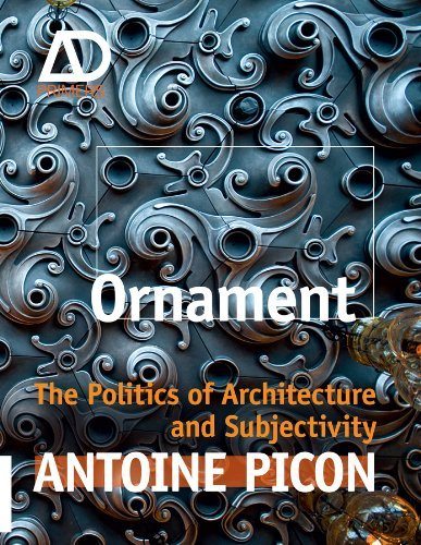 Ornament: The Politics of Architecture and Subjectivity by Antoine Picon (2013-05-06)