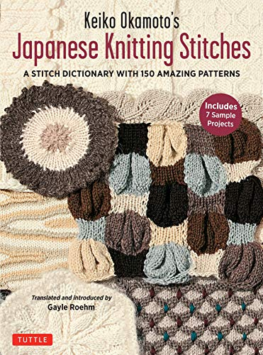Keiko Okamoto's Japanese Knitting Stitches: A Stitch Dictionary of 150 Amazing Patterns with 7 Sample Projects (English Edition)