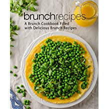 Brunch Recipes: A Brunch Cookbook Filled with Delicious Brunch Recipes (English Edition)