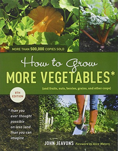 How to Grow More Vegetables, Eighth Edition: (And Fruits, Nuts, Berries, Grains, and Other Crops) Than You Ever Thought Possible on Less Land Than You ... (And Fruits, Nuts, Berries, Grains,) par John Jeavons