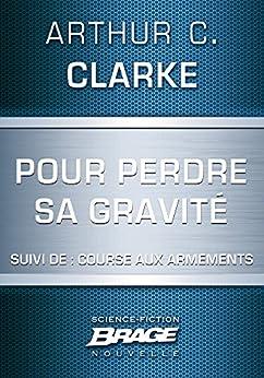 Pour perdre sa gravité (suivi de) Course aux armements par [Clarke, Arthur C.]