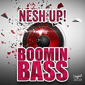 Nesh Up!-Boomin Bass