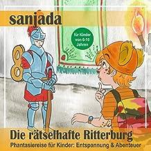 Die rätselhafte Ritterburg: Phantasiereise für Kinder - Entspannung & Abenteuer (Sanjada)