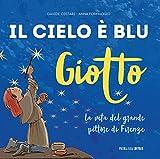 Giotto. Il cielo è blu. La vita del grande pittore di Firenze
