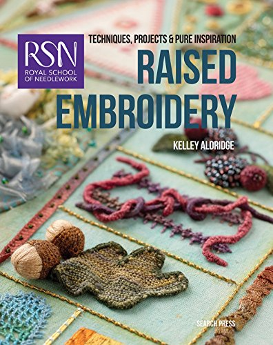 RSN: Raised Embroidery: Techniques, projects and pure inspiration -