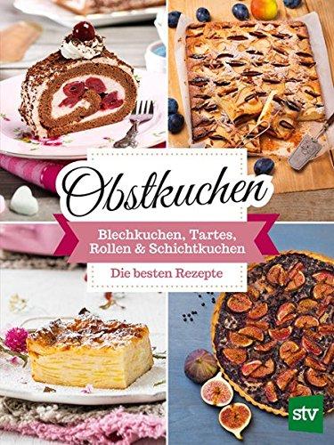 Obstkuchen: Blechkuchen, Tartes, Rollen & Schichtkuchen, Die besten Rezepte