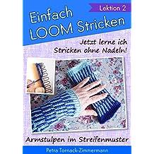 Einfach LOOMstricken »Lektion 2«: Jetzt lerne ich Stricken ohne Nadeln - Armstulpen im Streifenmuster