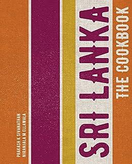 Sri Lanka: The Cookbook by [Sivanathan, Prakash K, Ellawala, Niranjala M]