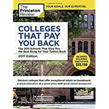 Colleges That Pay You Back, 2017 Edition: The 200 Schools That Give You the Best Bang for Your Tuition Buck (College Admissions Guides)