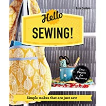 Hello Sewing!: Simple Makes That Are Just Sew