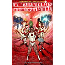 What's Up With Max?: Medikidz Explain Asthma (Superheroes on a Medical Mission)