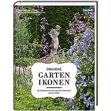 Englische Gartenikonen: Die Schöpferinnen des englischen Gartenstils und ihre Gärten