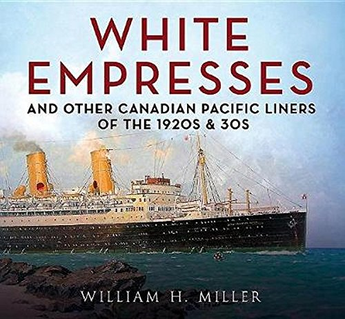 White Empresses: And Other Canadian Pacific Liners of the 1920s & 30s (White Empress)