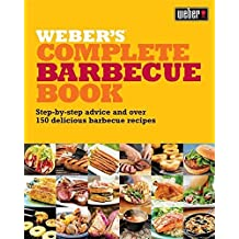 Weber's Complete Barbecue Book: Step-by-step advice and over 150 delicious barbecue recipes by Jamie Purviance (2010-03-01)