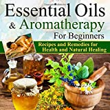 Best Book On Essential Oils - Essential Oils:Essential Oils and Aromatherapy for Beginners Review