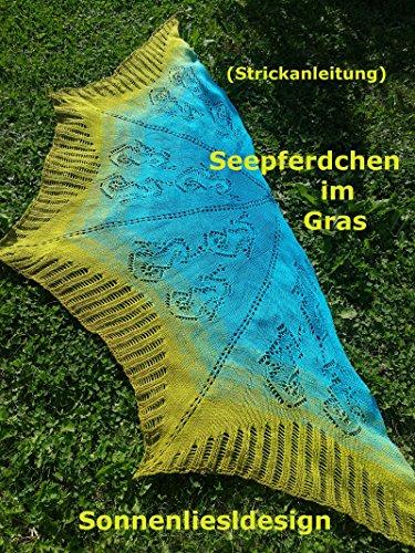 Seepferdchen im Gras: Strickanleitung (Farbverlaufstücher selbstgestrickt 11) (Sommer Stricken Muster)
