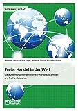 Freier Handel in der Welt. Die Auswirkungen internationaler Handelsabkommen und Freihandelszonen