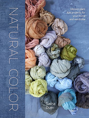 Natural Color: Vibrant Plant Dye Projects for Your Home and Wardrobe (English Edition)