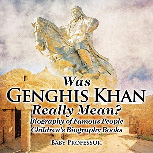 Was Genghis Khan Really Mean? Biography of Famous People | Children's Biography Books
