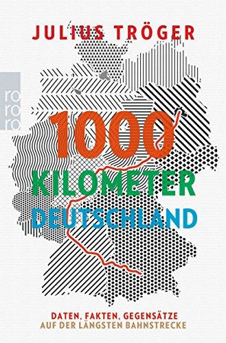 1000 Kilometer Deutschland: Daten, Fakten, Gegensätze auf der längsten Bahnstrecke