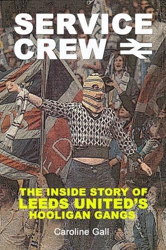 service-crew-the-inside-story-of-leeds-uniteds-hooligan-gangs