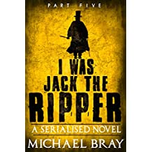 I Was Jack The Ripper: Part 5