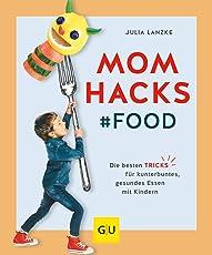 Mom Hacks - Food: Die besten Tricks für kunterbuntes, gesundes Essen mit Kindern (GU Einzeltitel Partnerschaft & Familie)