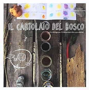 Il Cartolaio Del Bosco. Ecodesign Per L'educazione Alla Sostenibilità