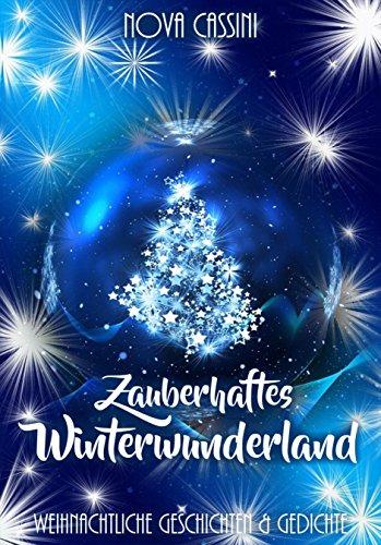 Zauberhaftes Winterwunderland: Weihnachtliche Geschichten und Gedichte von [Nova Cassini]