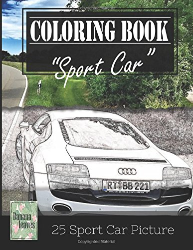 Sportcar Greyscale Photo Adult Coloring Book, Mind Relaxation Stress Relief: Just added color to release your stress and power brain and mind, ... and grown up, 8.5