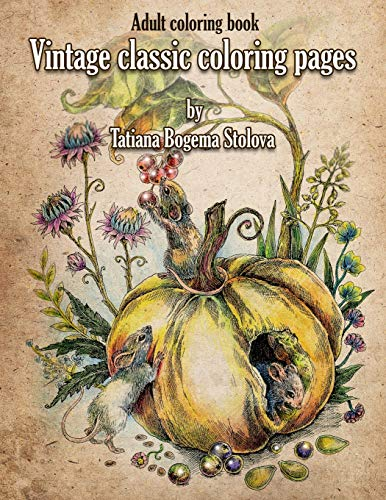 Vintage Classic Coloring Pages: Adult Coloring Book (Relaxing coloring pages, Stress Relieving Designs, People, Animals, Flowers, Fairies and More) por Tatiana Bogema (Stolova)